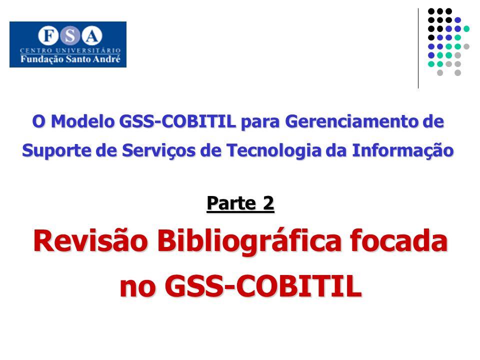 O Modelo GSS-COBITIL para Gerenciamento de Suporte de Serviços de Tecnologia da Informação Parte 2 Revisão Bibliográfica focada no GSS-COBITIL