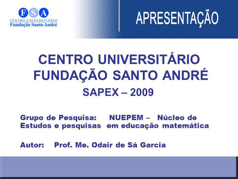 CENTRO UNIVERSITÁRIO FUNDAÇÃO SANTO ANDRÉ SAPEX – 2009 Grupo de Pesquisa: NUEPEM – Núcleo de Estudos e pesquisas em educação matemática Autor: Prof.