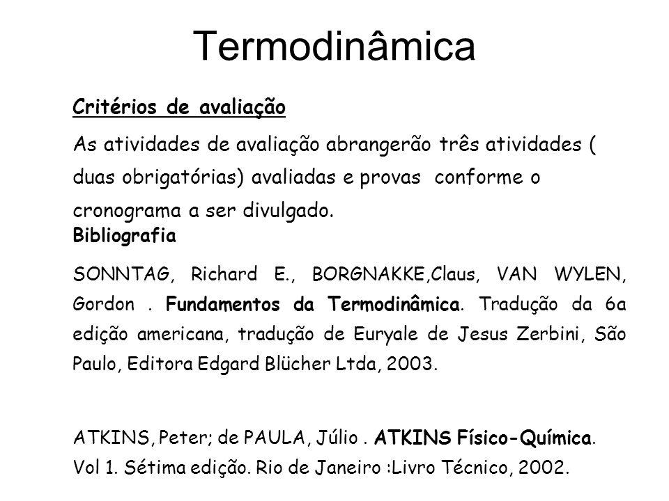 Termodinâmica Critérios de avaliação As atividades de avaliação abrangerão três atividades ( duas obrigatórias) avaliadas e provas conforme o cronogra
