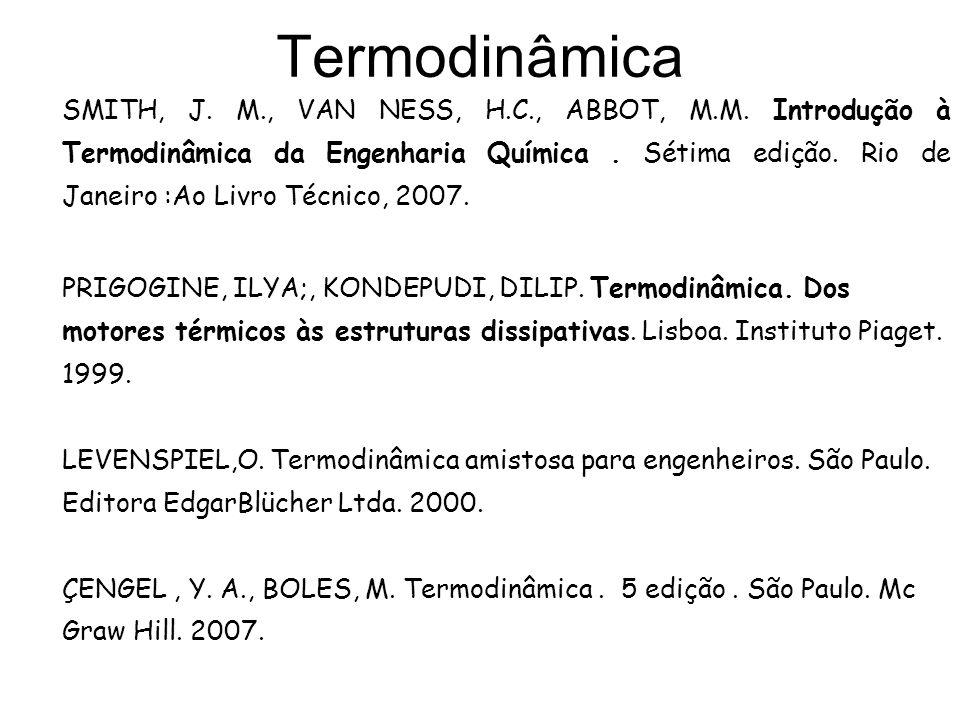 Termodinâmica SMITH, J. M., VAN NESS, H.C., ABBOT, M.M. Introdução à Termodinâmica da Engenharia Química. Sétima edição. Rio de Janeiro :Ao Livro Técn