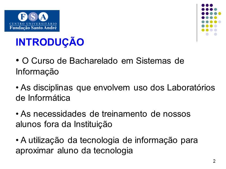 INTRODUÇÃO O Curso de Bacharelado em Sistemas de Informação As disciplinas que envolvem uso dos Laboratórios de Informática As necessidades de treinam