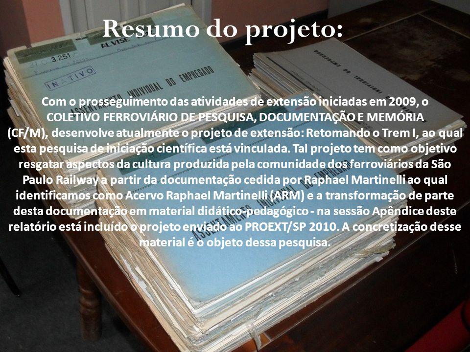 Resumo do projeto: Com o prosseguimento das atividades de extensão iniciadas em 2009, o COLETIVO FERROVIÁRIO DE PESQUISA, DOCUMENTAÇÃO E MEMÓRIA (CF/M
