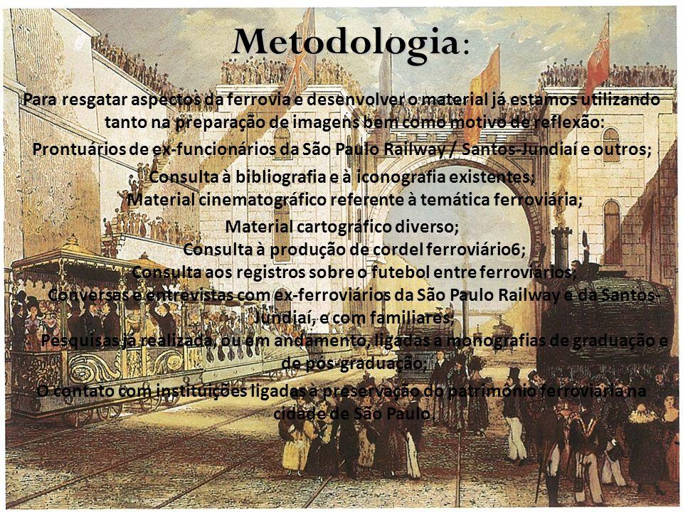 Metodologia Metodologia: Para resgatar aspectos da ferrovia e desenvolver o material já estamos utilizando tanto na preparação de imagens bem como mot