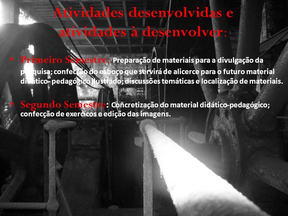 Atividades desenvolvidas e atividades à desenvolver: Primeiro Semestre: Preparação de materiais para a divulgação da pesquisa; confecção do esboço que