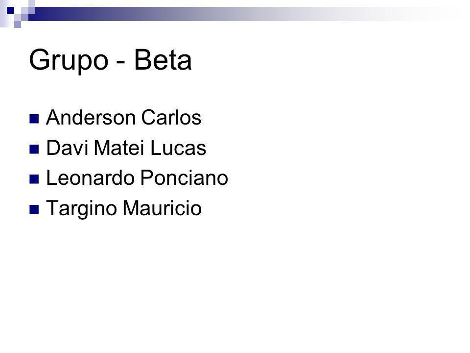 Grupo - Beta Anderson Carlos Davi Matei Lucas Leonardo Ponciano Targino Mauricio