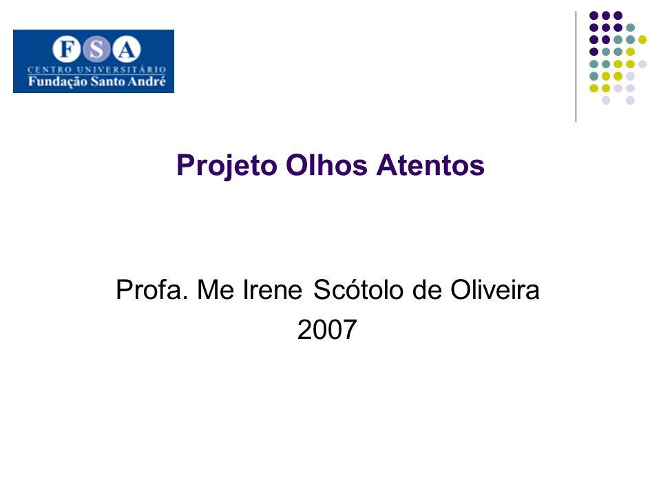 Projeto Olhos Atentos Profa. Me Irene Scótolo de Oliveira 2007