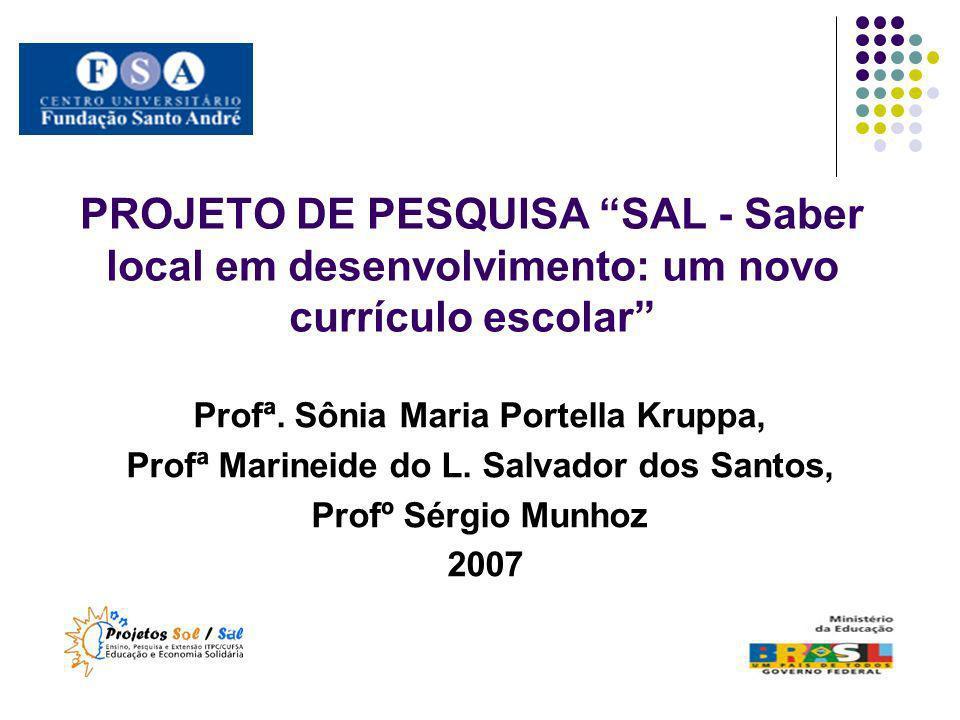 PROJETO DE PESQUISA SAL - Saber local em desenvolvimento: um novo currículo escolar Profª. Sônia Maria Portella Kruppa, Profª Marineide do L. Salvador