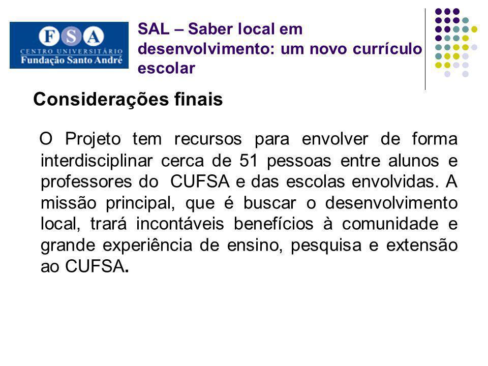 Considerações finais O Projeto tem recursos para envolver de forma interdisciplinar cerca de 51 pessoas entre alunos e professores do CUFSA e das esco