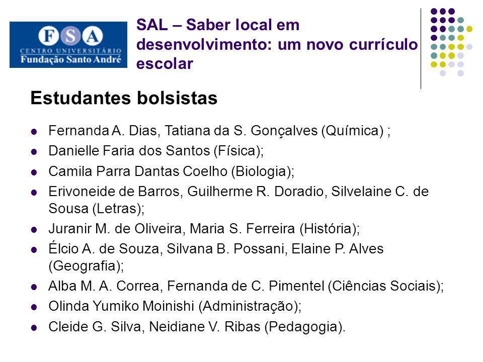 SAL – Saber local em desenvolvimento: um novo currículo escolar Estudantes bolsistas Fernanda A. Dias, Tatiana da S. Gonçalves (Química) ; Danielle Fa