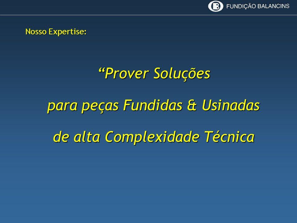 Nosso Expertise: Prover Soluções para peças Fundidas & Usinadas de alta Complexidade Técnica