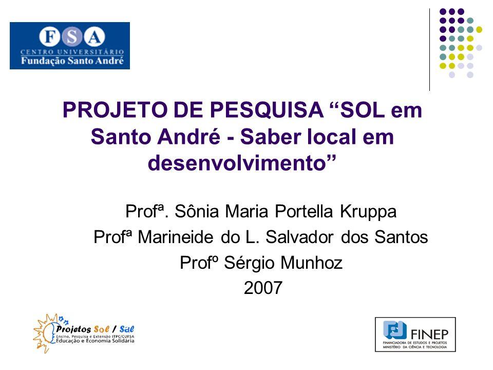 PROJETO DE PESQUISA SOL em Santo André - Saber local em desenvolvimento Profª. Sônia Maria Portella Kruppa Profª Marineide do L. Salvador dos Santos P
