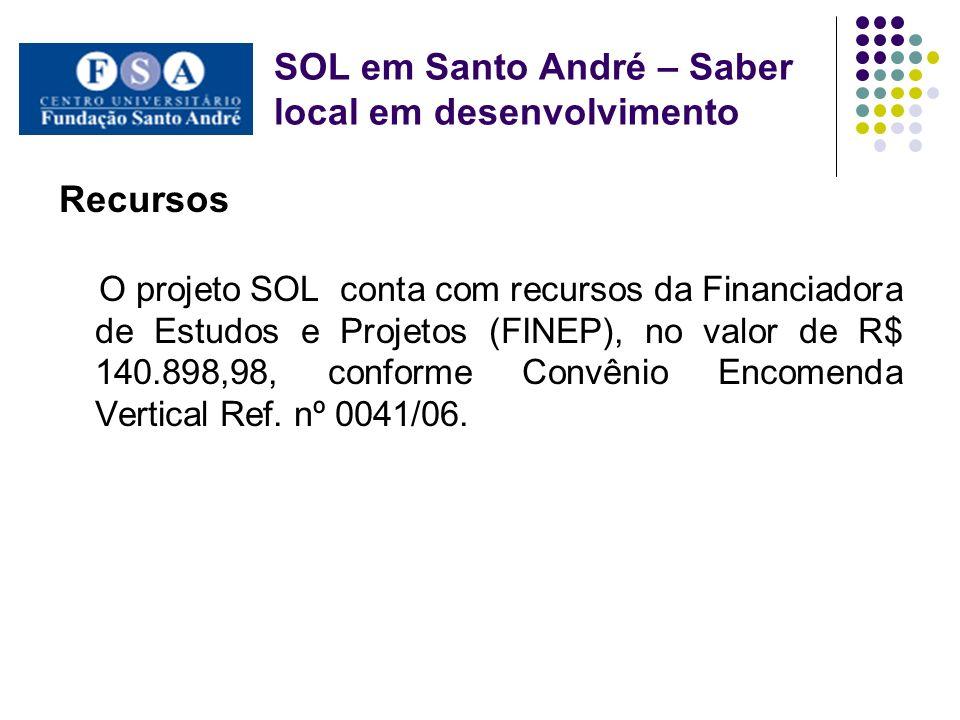 SOL em Santo André – Saber local em desenvolvimento Recursos O projeto SOL conta com recursos da Financiadora de Estudos e Projetos (FINEP), no valor