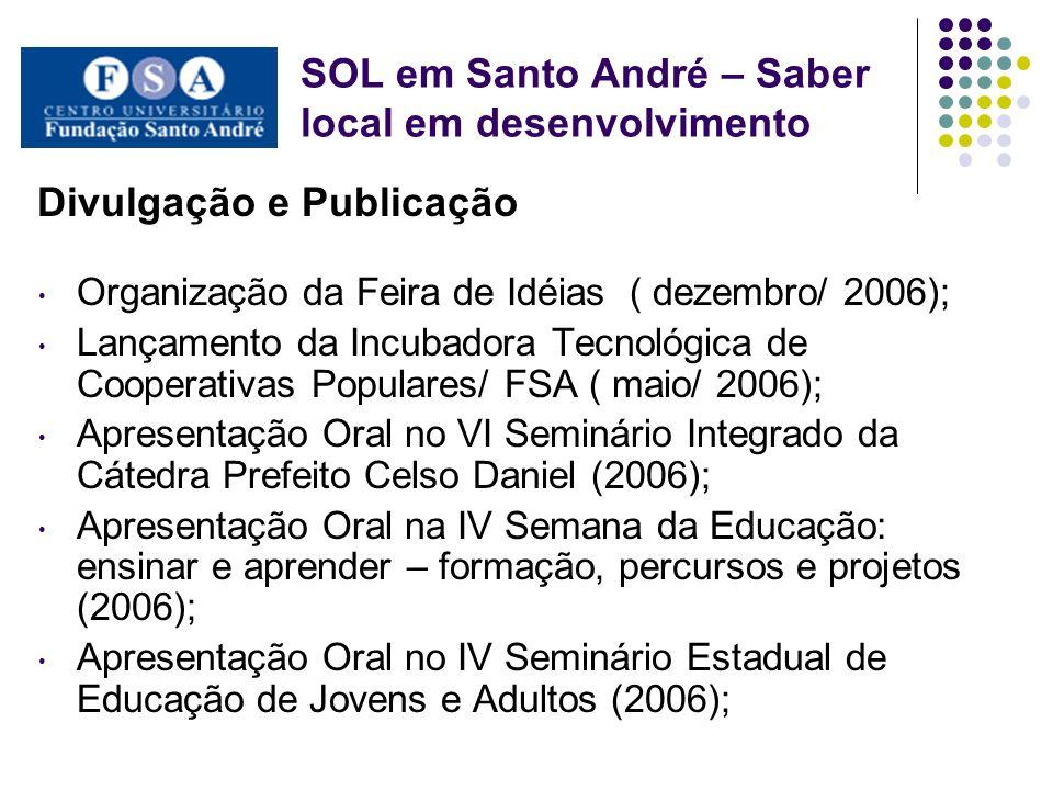 Divulgação e Publicação Organização da Feira de Idéias ( dezembro/ 2006); Lançamento da Incubadora Tecnológica de Cooperativas Populares/ FSA ( maio/