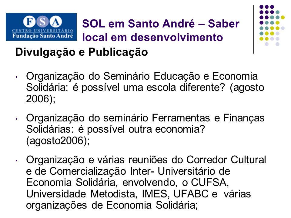 Divulgação e Publicação Organização do Seminário Educação e Economia Solidária: é possível uma escola diferente? (agosto 2006); Organização do seminár