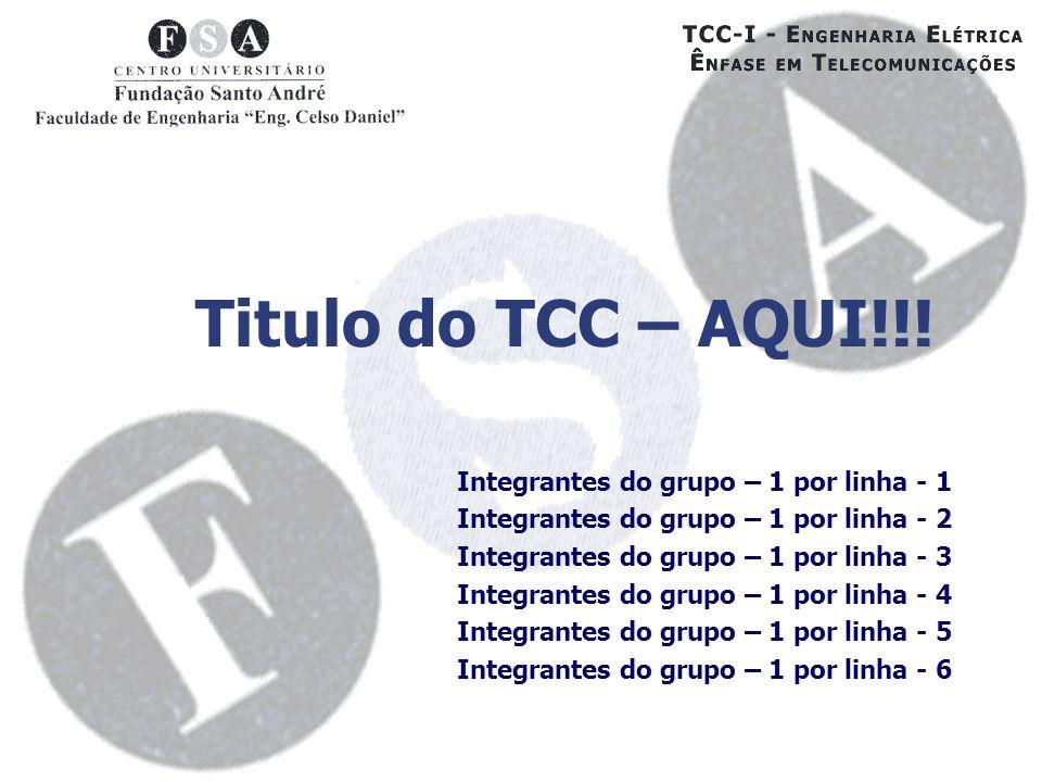Titulo do TCC – AQUI!!! Integrantes do grupo – 1 por linha - 1 Integrantes do grupo – 1 por linha - 2 Integrantes do grupo – 1 por linha - 3 Integrant