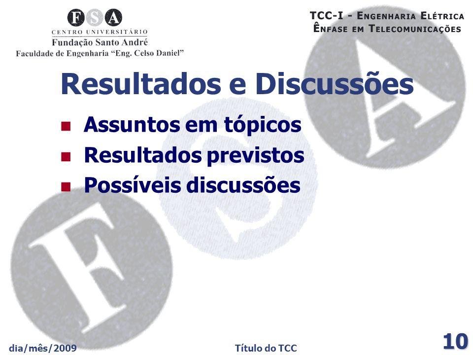 dia/mês/2009Título do TCC 10 Resultados e Discussões Assuntos em tópicos Resultados previstos Possíveis discussões