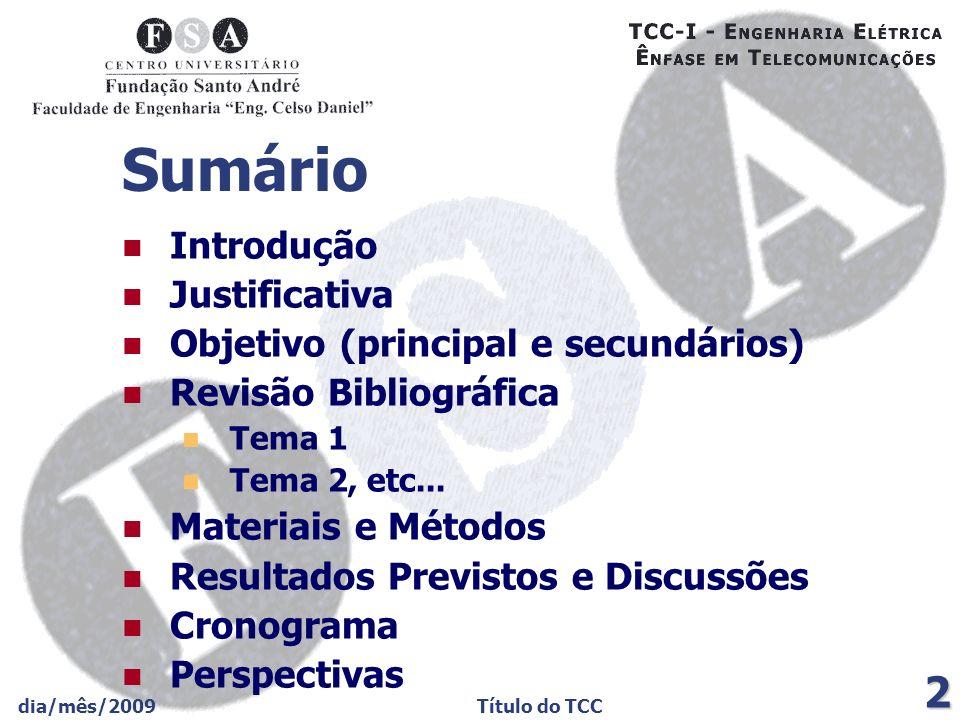 dia/mês/2009Título do TCC 2 Sumário Introdução Justificativa Objetivo (principal e secundários) Revisão Bibliográfica Tema 1 Tema 2, etc... Materiais