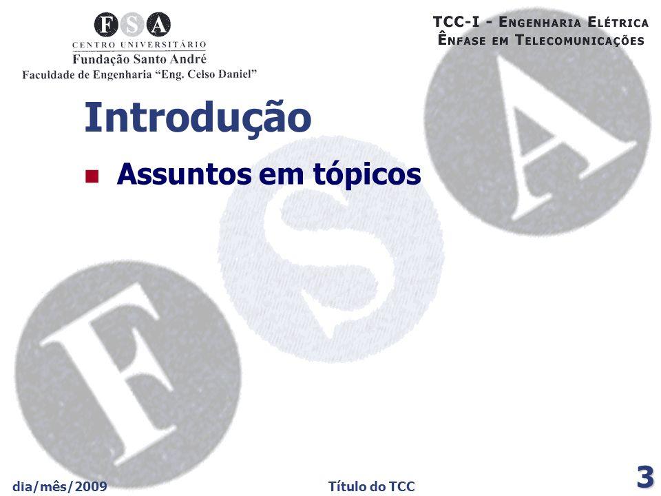 dia/mês/2009Título do TCC 4 Introdução (continuação) Assuntos em tópicos – continuação Atenção !!.