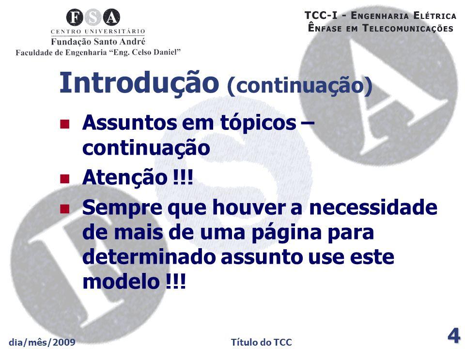 dia/mês/2009Título do TCC 4 Introdução (continuação) Assuntos em tópicos – continuação Atenção !!! Sempre que houver a necessidade de mais de uma pági