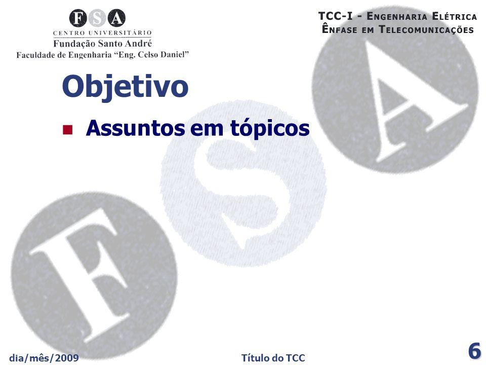 dia/mês/2009Título do TCC 6 Objetivo Assuntos em tópicos
