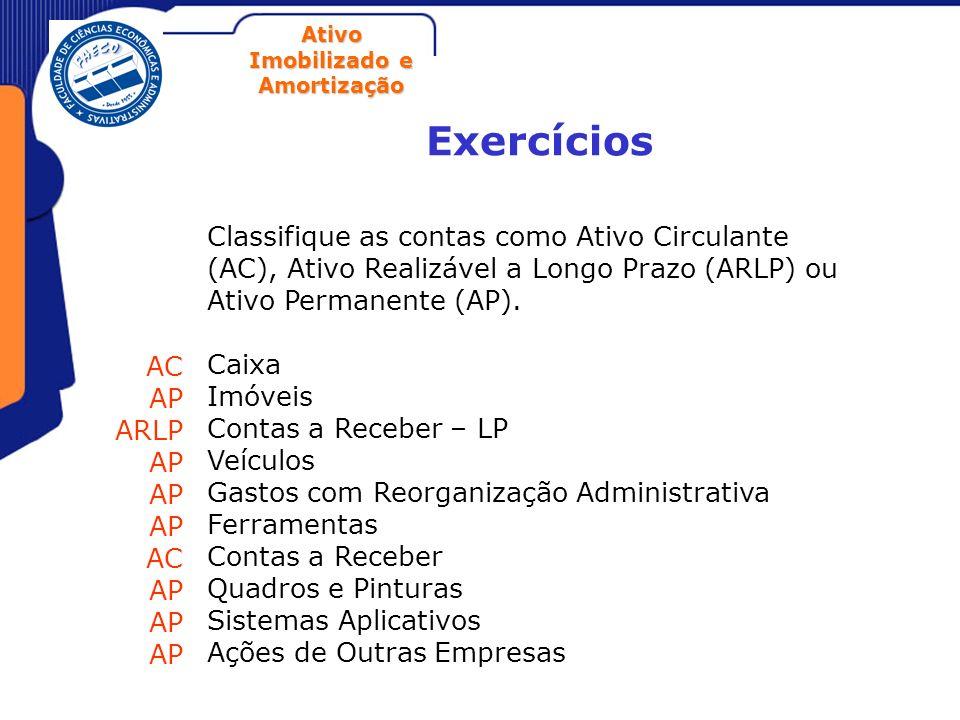 Ativo Imobilizado e Amortização Exercícios Classifique as contas como Ativo Circulante (AC), Ativo Realizável a Longo Prazo (ARLP) ou Ativo Permanente