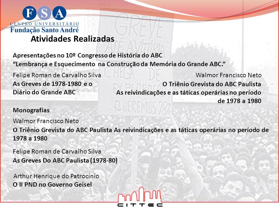 Fontes Bibliografia ANTUNES, Ricardo, A Rebeldia do Trabalho (O Confronto do ABC Paulista: As Greves de 1978/80), Unicamp: Ensaio, 1988.