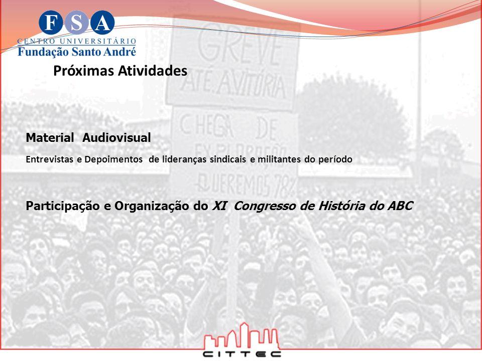 Próximas Atividades Entrevistas e Depoimentos de lideranças sindicais e militantes do período Material Audiovisual Participação e Organização do XI Co