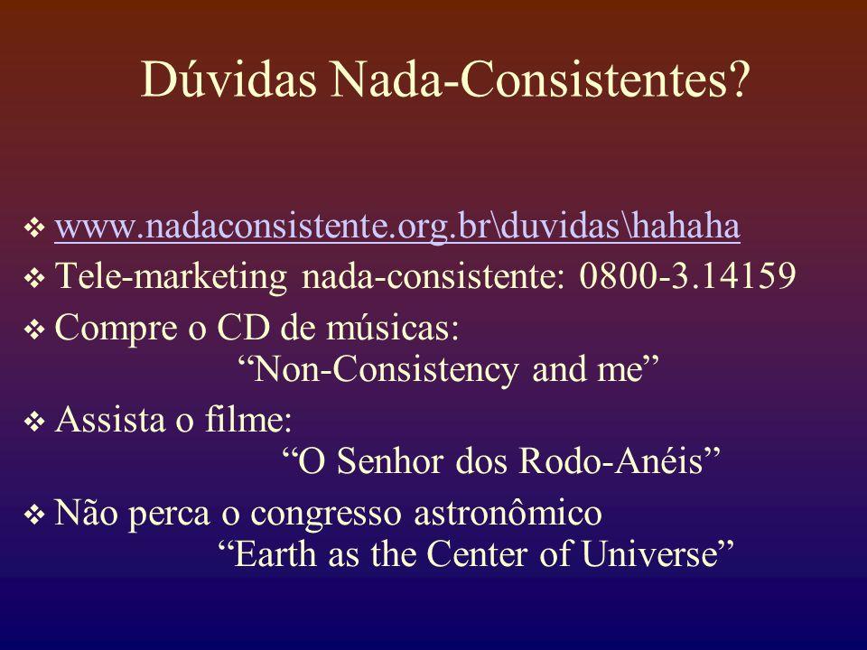 Dúvidas Nada-Consistentes? www.nadaconsistente.org.br\duvidas\hahaha Tele-marketing nada-consistente: 0800-3.14159 Compre o CD de músicas: Non-Consist