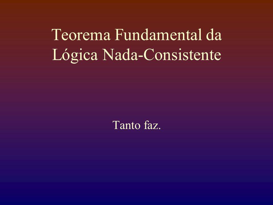 Teorema Fundamental da Lógica Nada-Consistente Tanto faz.