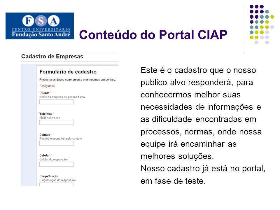Conteúdo do Portal CIAP Este é o cadastro que o nosso publico alvo responderá, para conhecermos melhor suas necessidades de informações e as dificulda