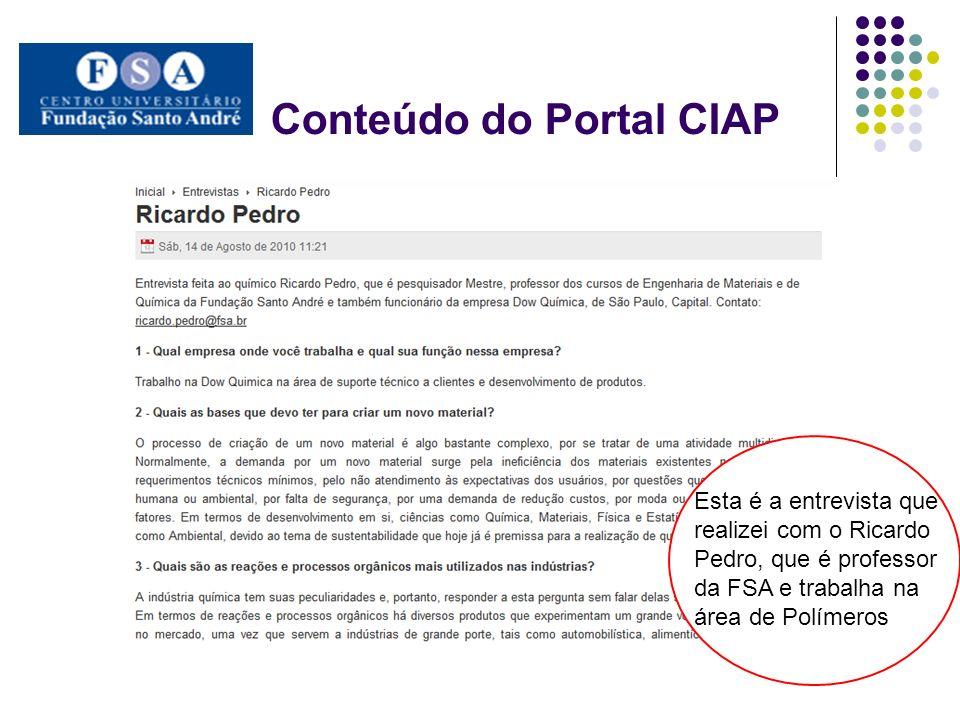 Conteúdo do Portal CIAP Esta é a entrevista que realizei com o Ricardo Pedro, que é professor da FSA e trabalha na área de Polímeros