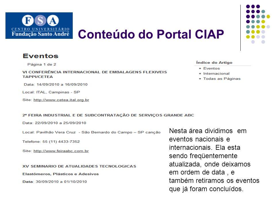 Conteúdo do Portal CIAP Nesta área dividimos em eventos nacionais e internacionais. Ela esta sendo freqüentemente atualizada, onde deixamos em ordem d