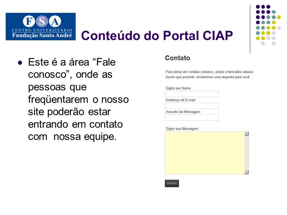 Conteúdo do Portal CIAP Este é a área Fale conosco, onde as pessoas que freqüentarem o nosso site poderão estar entrando em contato com nossa equipe.