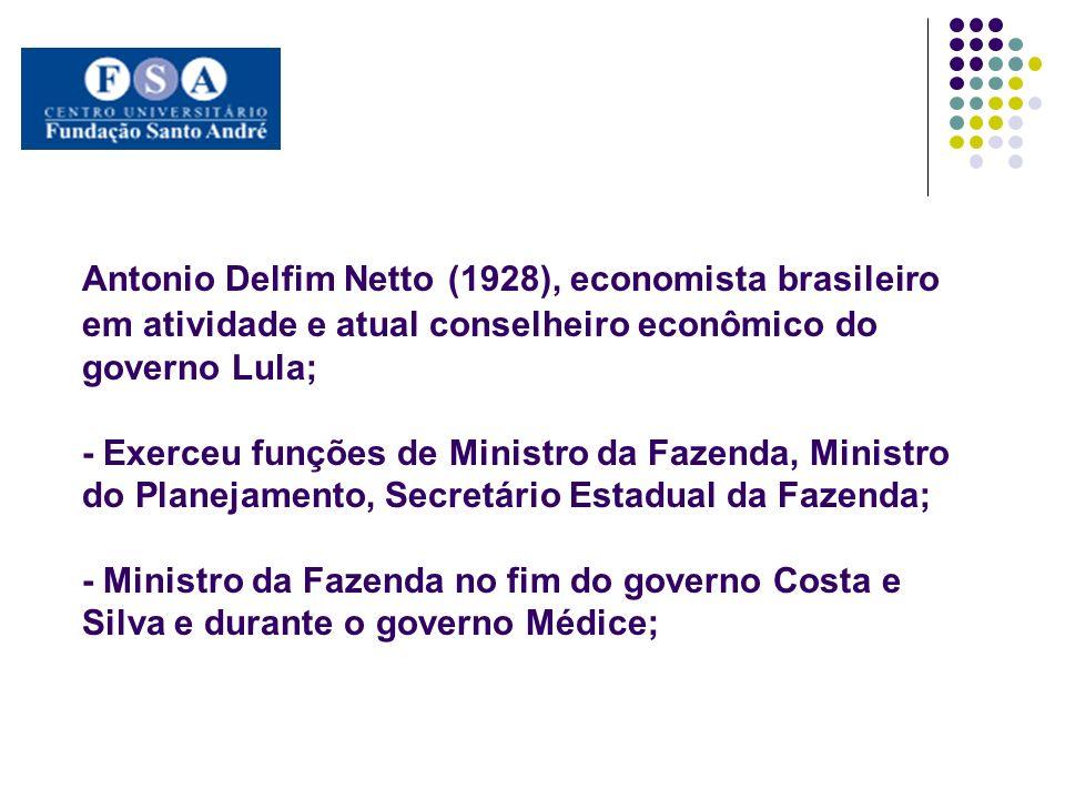 Antonio Delfim Netto (1928), economista brasileiro em atividade e atual conselheiro econômico do governo Lula; - Exerceu funções de Ministro da Fazend