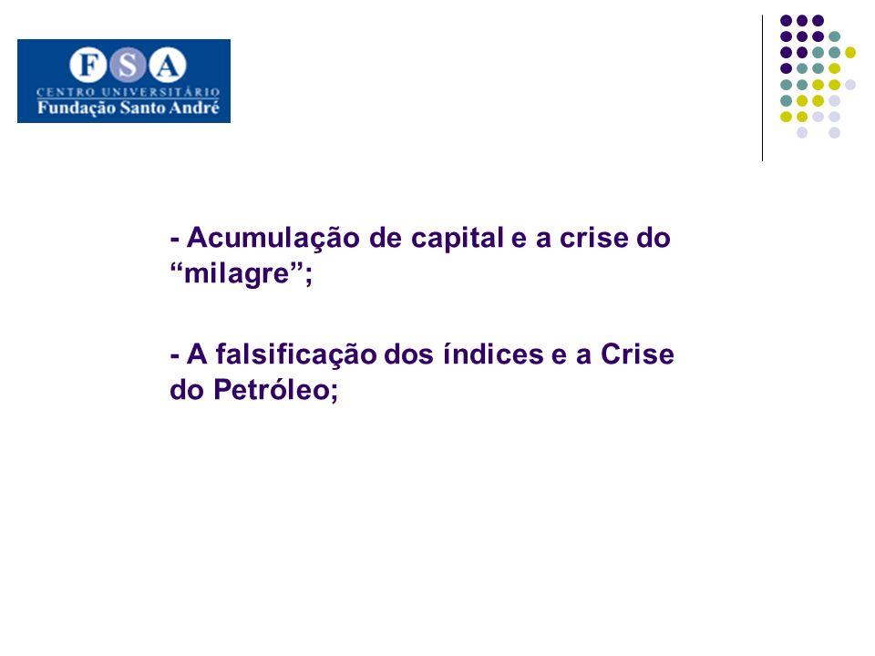 - Acumulação de capital e a crise do milagre; - A falsificação dos índices e a Crise do Petróleo;