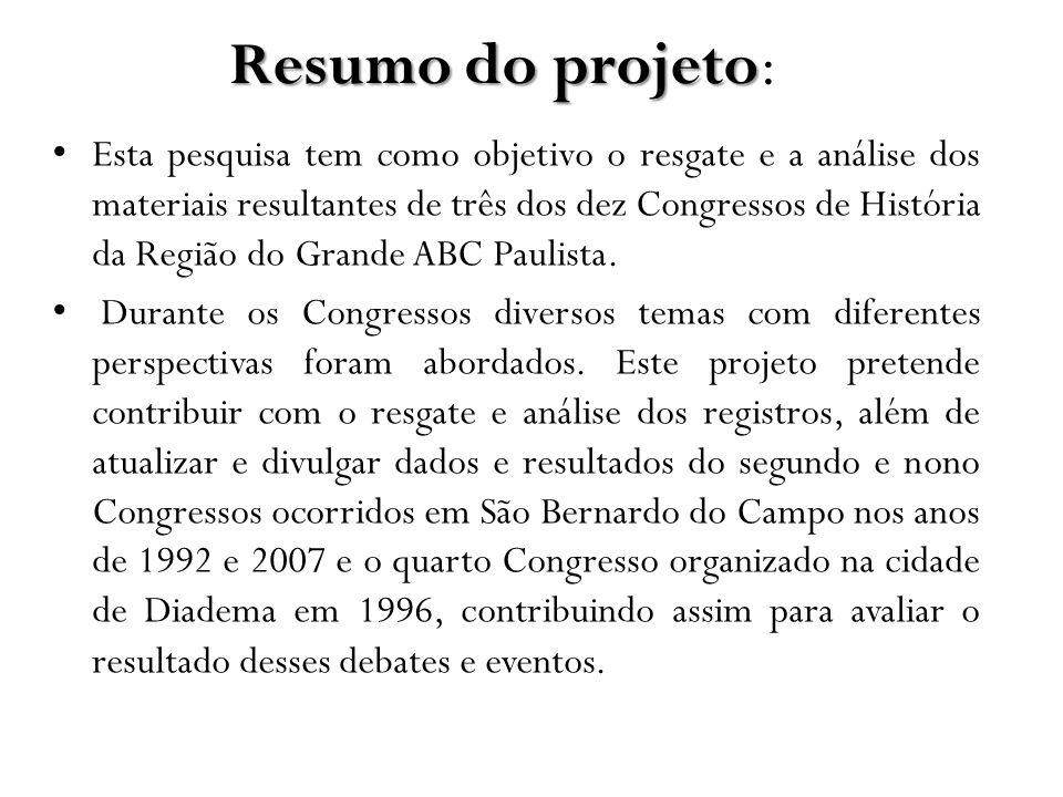 Resumo do projeto Resumo do projeto: Esta pesquisa tem como objetivo o resgate e a análise dos materiais resultantes de três dos dez Congressos de His