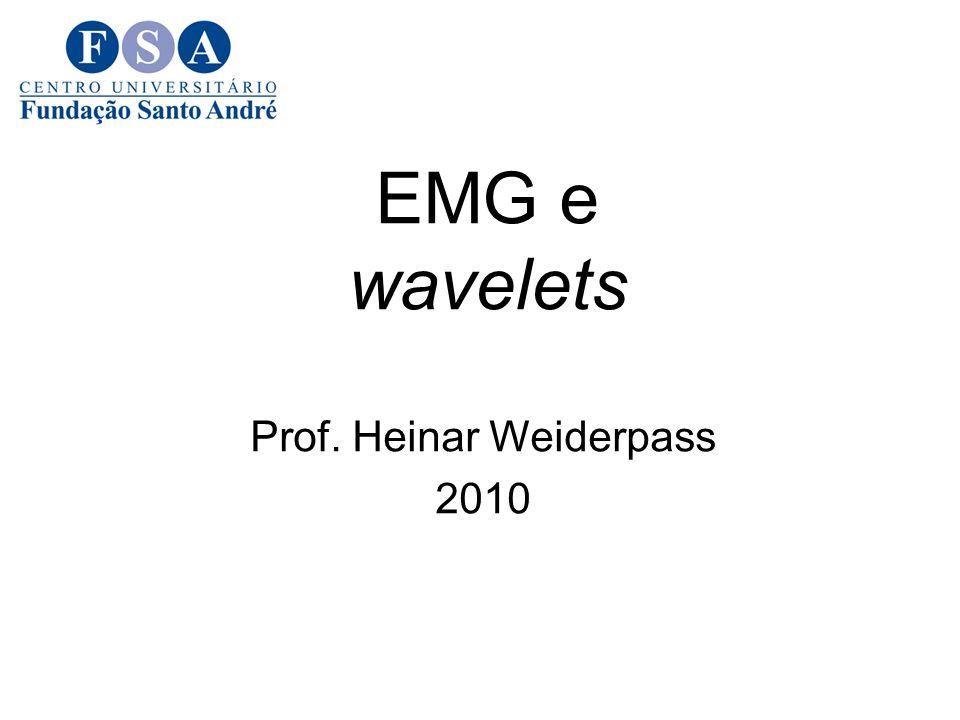 EMG e wavelets Prof. Heinar Weiderpass 2010