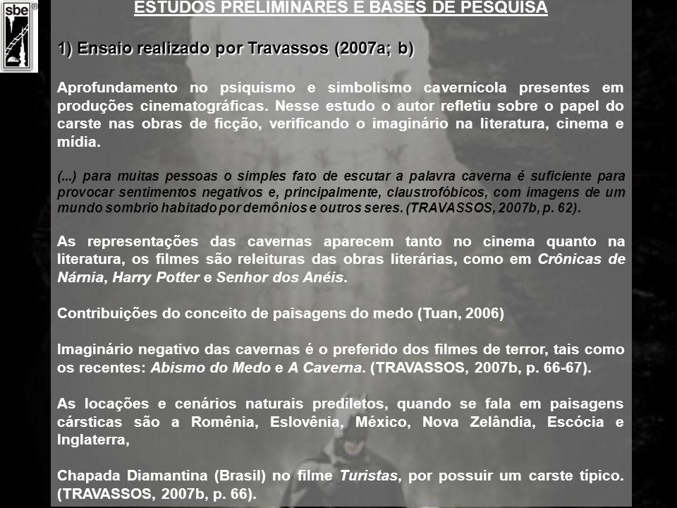 ESTUDOS PRELIMINARES E BASES DE PESQUISA 1) Ensaio realizado por Travassos (2007a; b) Aprofundamento no psiquismo e simbolismo cavernícola presentes e