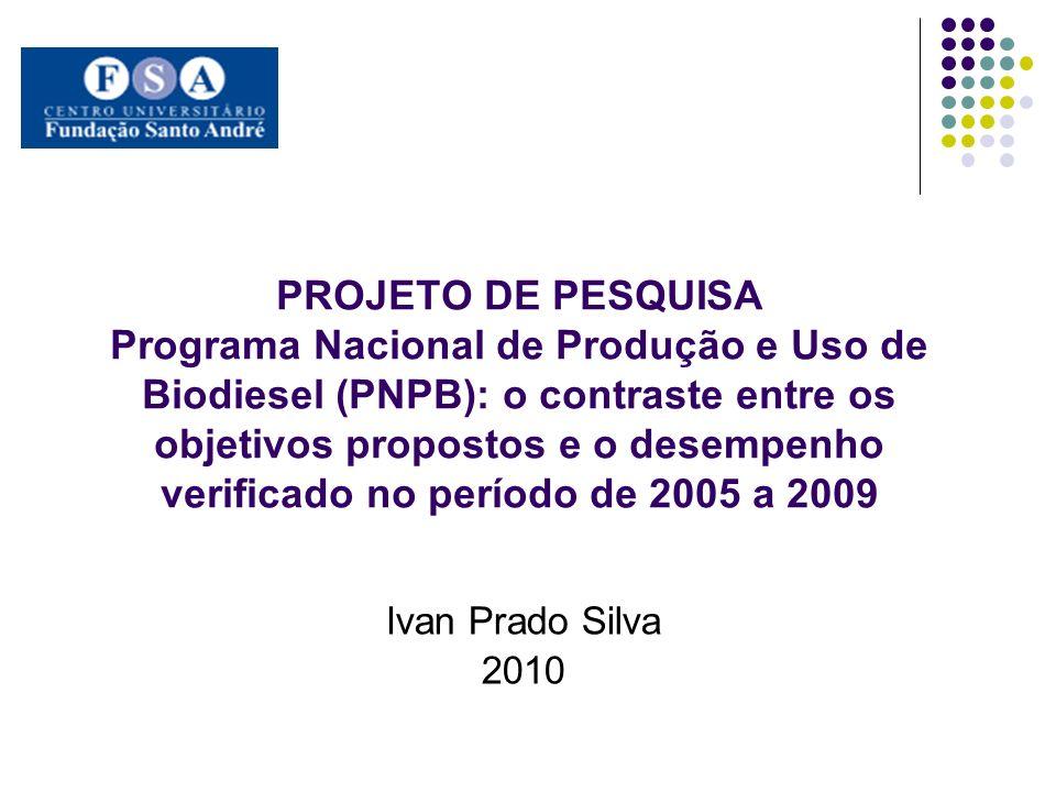 PROJETO DE PESQUISA Programa Nacional de Produção e Uso de Biodiesel (PNPB): o contraste entre os objetivos propostos e o desempenho verificado no per