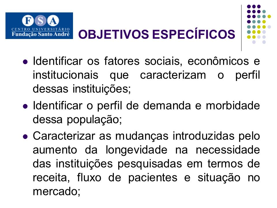 OBJETIVOS ESPECÍFICOS Identificar os fatores sociais, econômicos e institucionais que caracterizam o perfil dessas instituições; Identificar o perfil