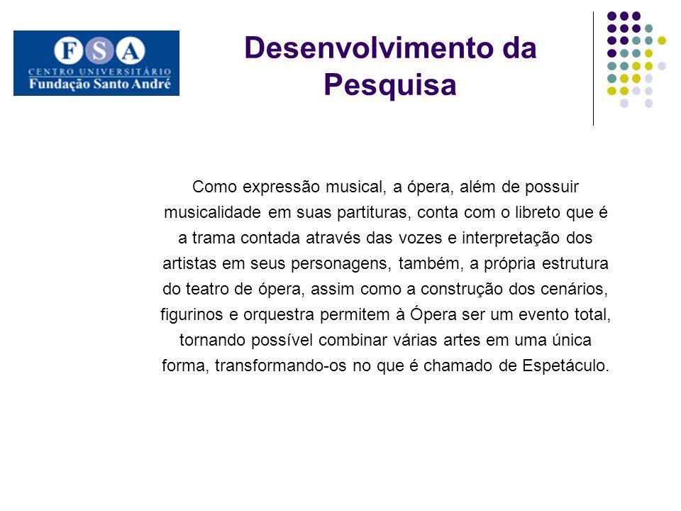 Desenvolvimento da Pesquisa Como expressão musical, a ópera, além de possuir musicalidade em suas partituras, conta com o libreto que é a trama contad
