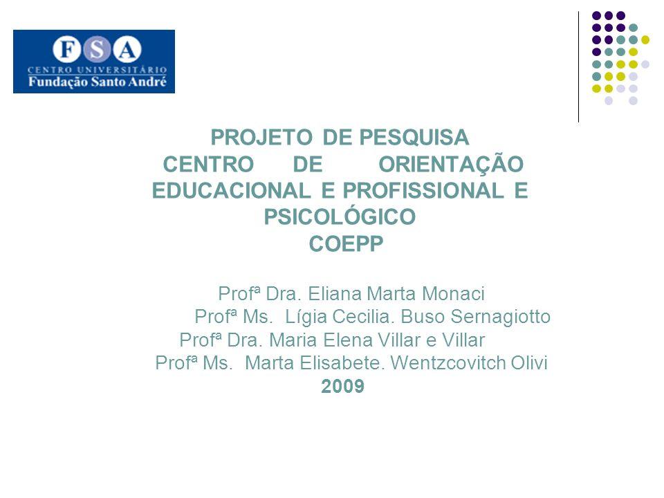 PROJETO DE PESQUISA CENTRO DE ORIENTAÇÃO EDUCACIONAL E PROFISSIONAL E PSICOLÓGICO COEPP Profª Dra. Eliana Marta Monaci Profª Ms. Lígia Cecilia. Buso S