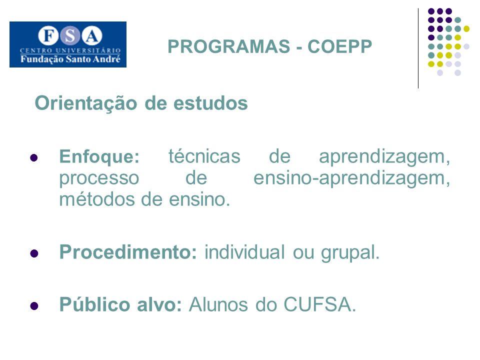 PROGRAMAS - COEPP Orientação de estudos Enfoque: técnicas de aprendizagem, processo de ensino-aprendizagem, métodos de ensino. Procedimento: individua