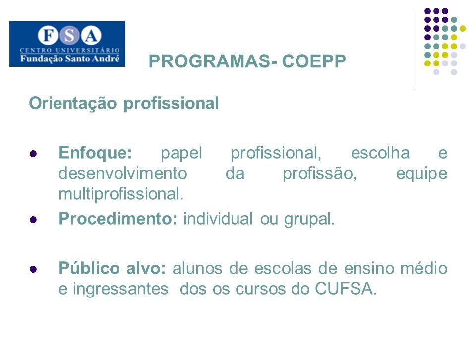 PROGRAMAS- COEPP Orientação profissional Enfoque: papel profissional, escolha e desenvolvimento da profissão, equipe multiprofissional. Procedimento:
