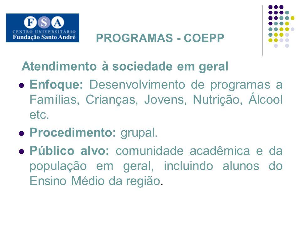 PROGRAMAS - COEPP Atendimento à sociedade em geral Enfoque: Desenvolvimento de programas a Famílias, Crianças, Jovens, Nutrição, Álcool etc. Procedime