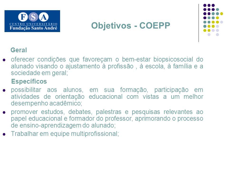 Objetivos - COEPP Geral oferecer condições que favoreçam o bem-estar biopsicosocial do alunado visando o ajustamento à profissão, à escola, à família