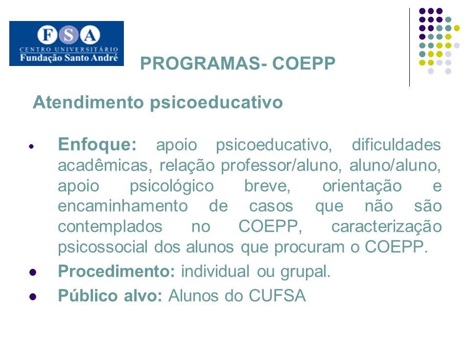 PROGRAMAS- COEPP Atendimento psicoeducativo Enfoque: apoio psicoeducativo, dificuldades acadêmicas, relação professor/aluno, aluno/aluno, apoio psicol