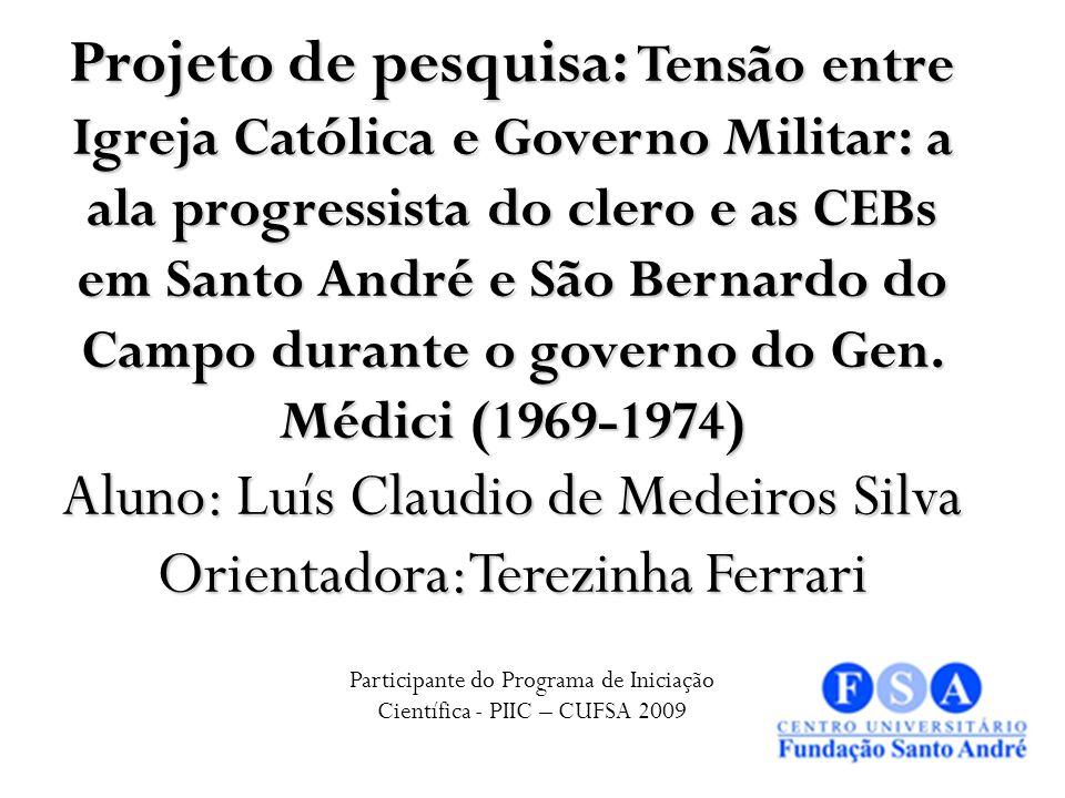 Projeto de pesquisa: Tensão entre Igreja Católica e Governo Militar: a ala progressista do clero e as CEBs em Santo André e São Bernardo do Campo dura