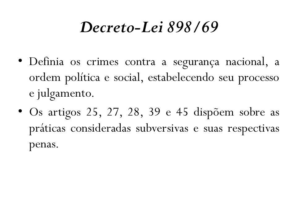 Decreto-Lei 898/69 Definia os crimes contra a segurança nacional, a ordem política e social, estabelecendo seu processo e julgamento. Os artigos 25, 2