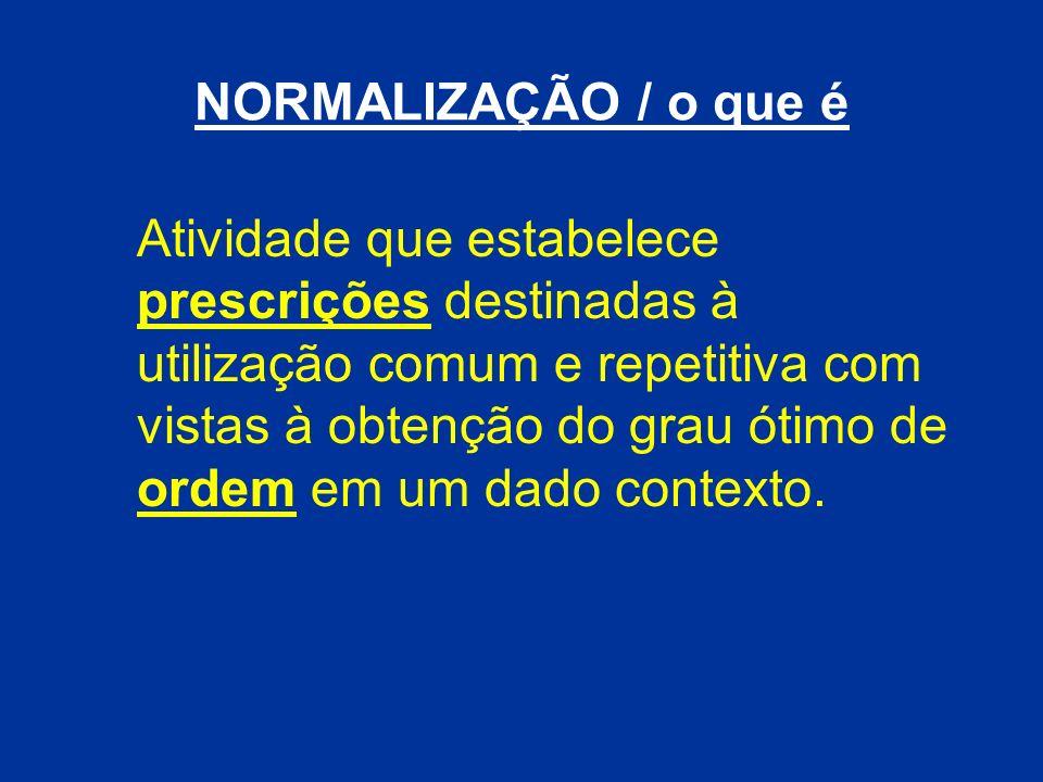 NORMALIZAÇÃO / o que é Atividade que estabelece prescrições destinadas à utilização comum e repetitiva com vistas à obtenção do grau ótimo de ordem em